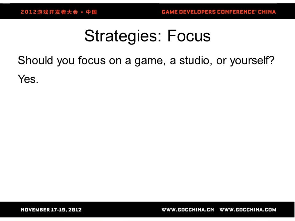 Strategies: Focus Should you focus on a game, a studio, or yourself Yes.