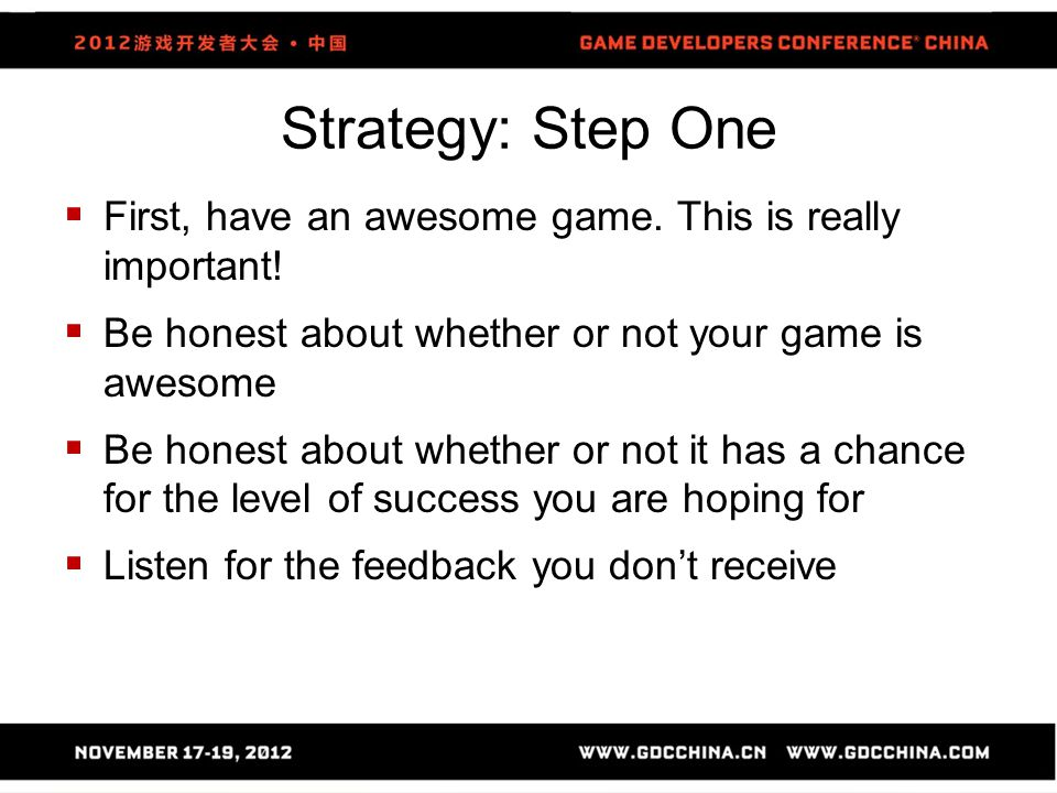 Strategy: Step One  First, have an awesome game. This is really important.