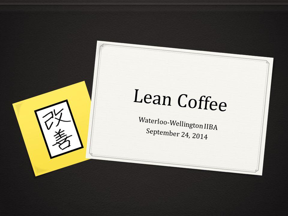 Lean Coffee Waterloo-Wellington IIBA September 24, 2014