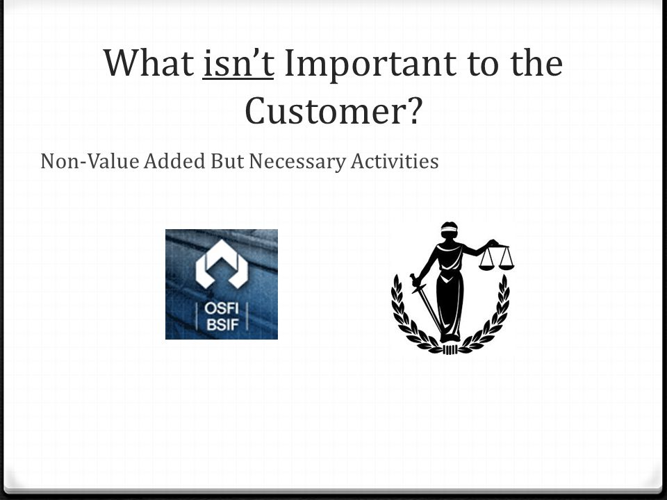 What isn't Important to the Customer? Non-Value Added But Necessary Activities