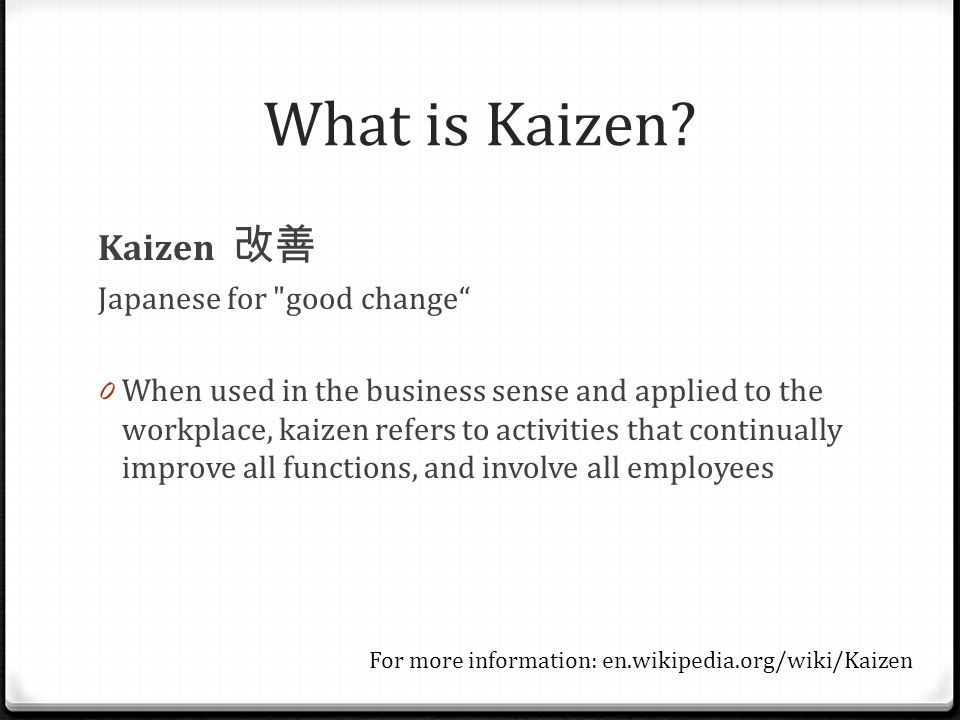 What is Kaizen? Kaizen 改善 Japanese for