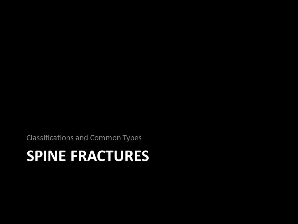 SPINE FRACTURES Classifications and Common Types