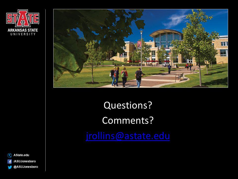 AState.edu /ASUJonesboro @ASUJonesboro Questions? Comments? jrollins@astate.edu
