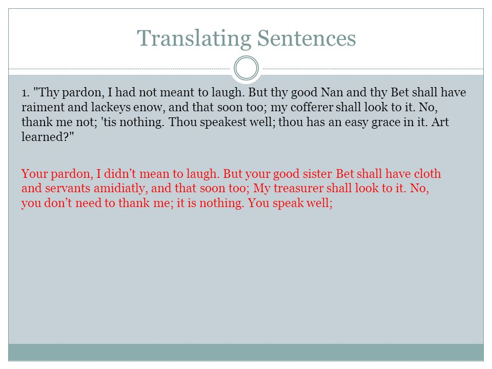 Translating Sentences 1. Thy pardon, I had not meant to laugh.