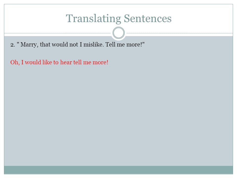 Translating Sentences 2. Marry, that would not I mislike.