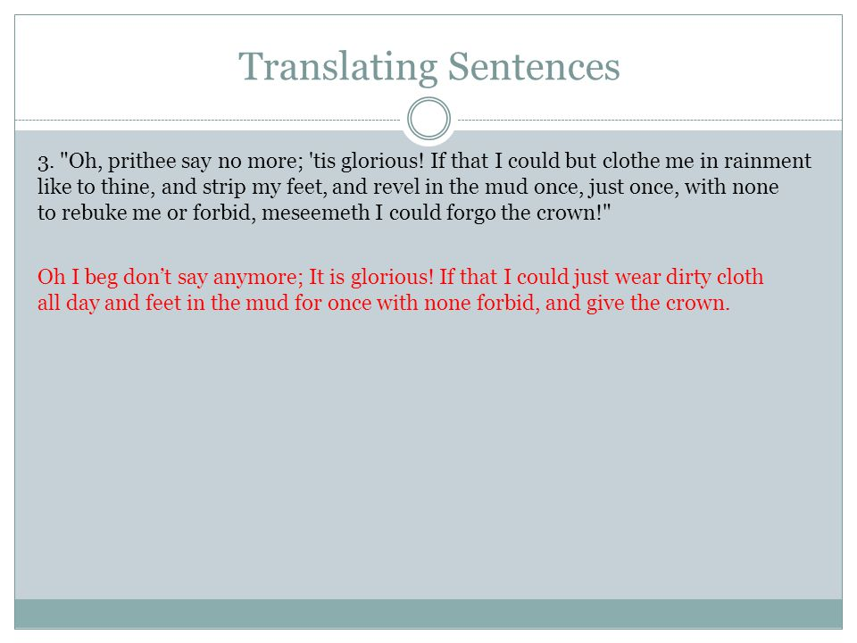 Translating Sentences 3. Oh, prithee say no more; tis glorious.