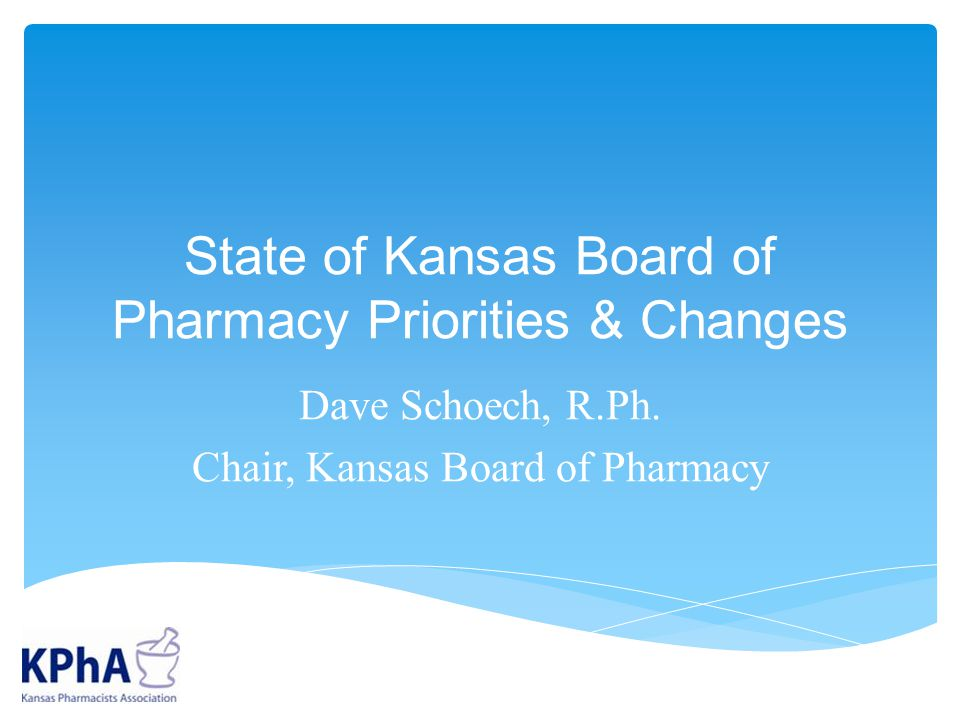 State of Kansas Board of Pharmacy Priorities & Changes Dave Schoech, R.Ph.