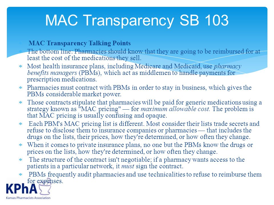  MAC Transparency Talking Points  The bottom line: Pharmacies should know that they are going to be reimbursed for at least the cost of the medications they sell.