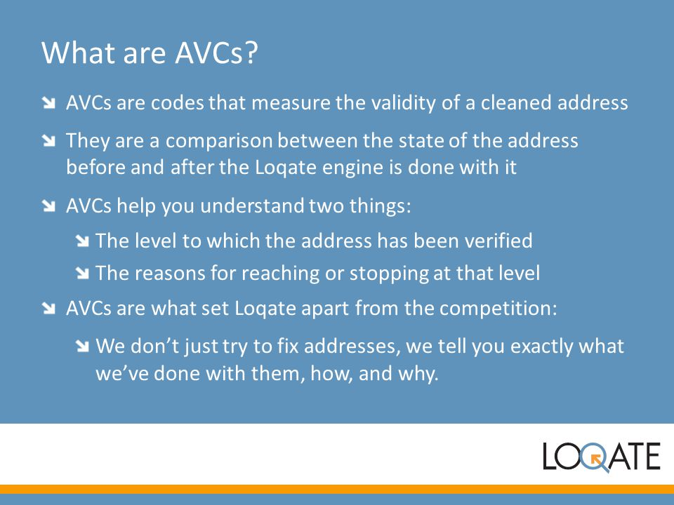What are AVCs? AVCs are codes that measure the validity of a cleaned address They are a comparison between the state of the address before and after t