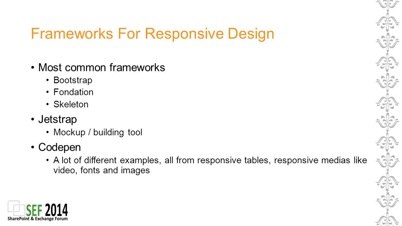 Frameworks For Responsive Design Most common frameworks Bootstrap Fondation Skeleton Jetstrap Mockup / building tool Codepen A lot of different exampl