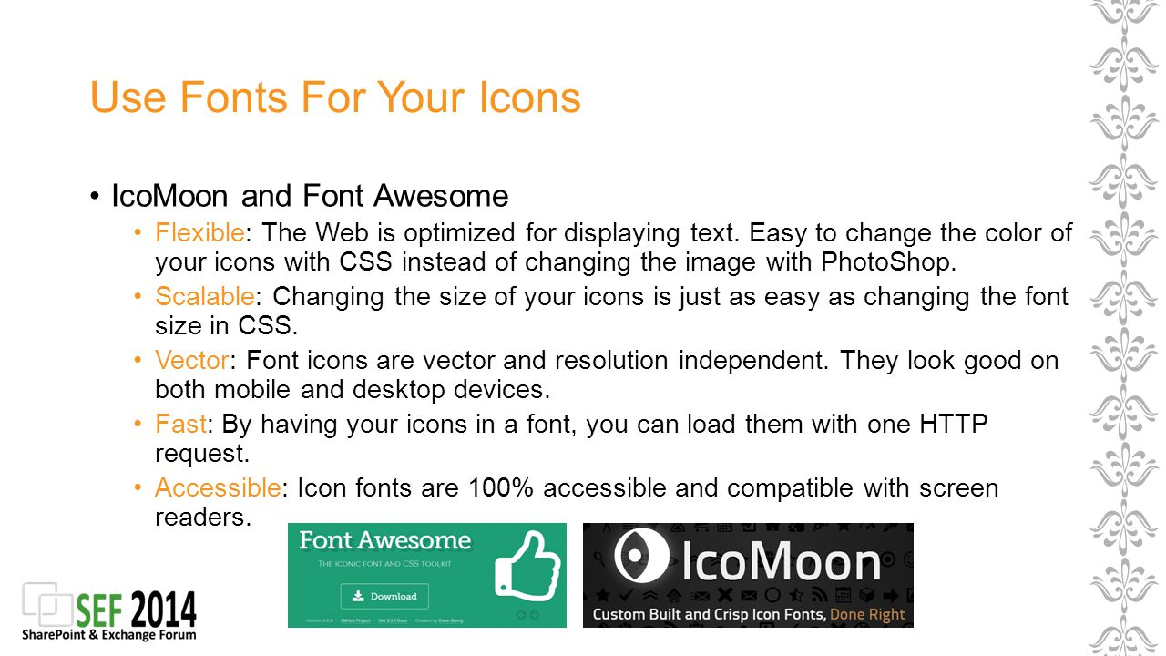 Use Fonts For Your Icons IcoMoon and Font Awesome Flexible: The Web is optimized for displaying text.