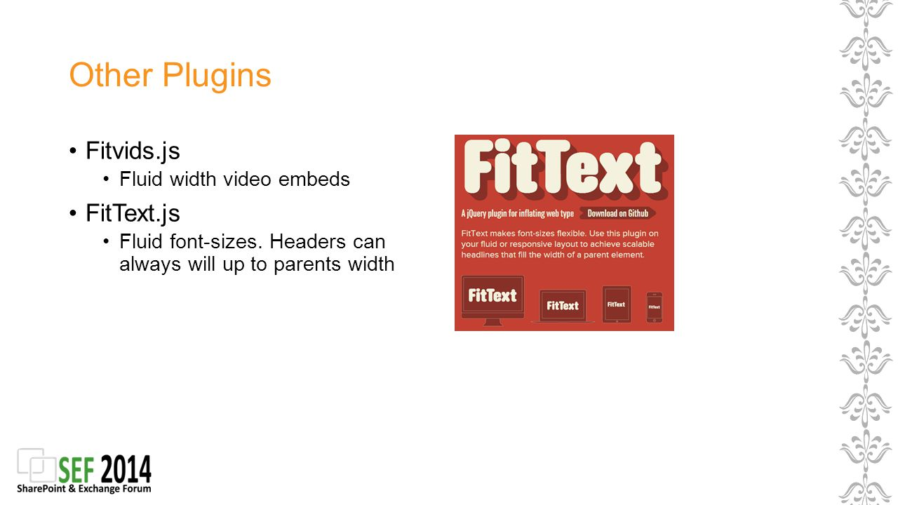 Other Plugins Fitvids.js Fluid width video embeds FitText.js Fluid font-sizes.