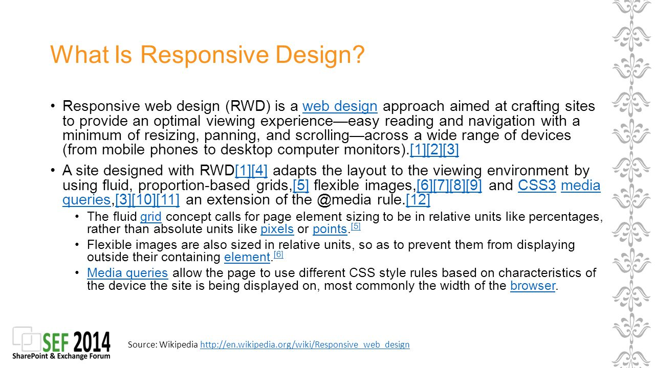 But… RWD isn't just one thing RWD isn't the same everywhere RWD is more of a concept Application of RWD to your sites may vary in approach and complexity based on your requirements RWD is maybe not the ultimate solution for your needs, a separate mobile site could be the option