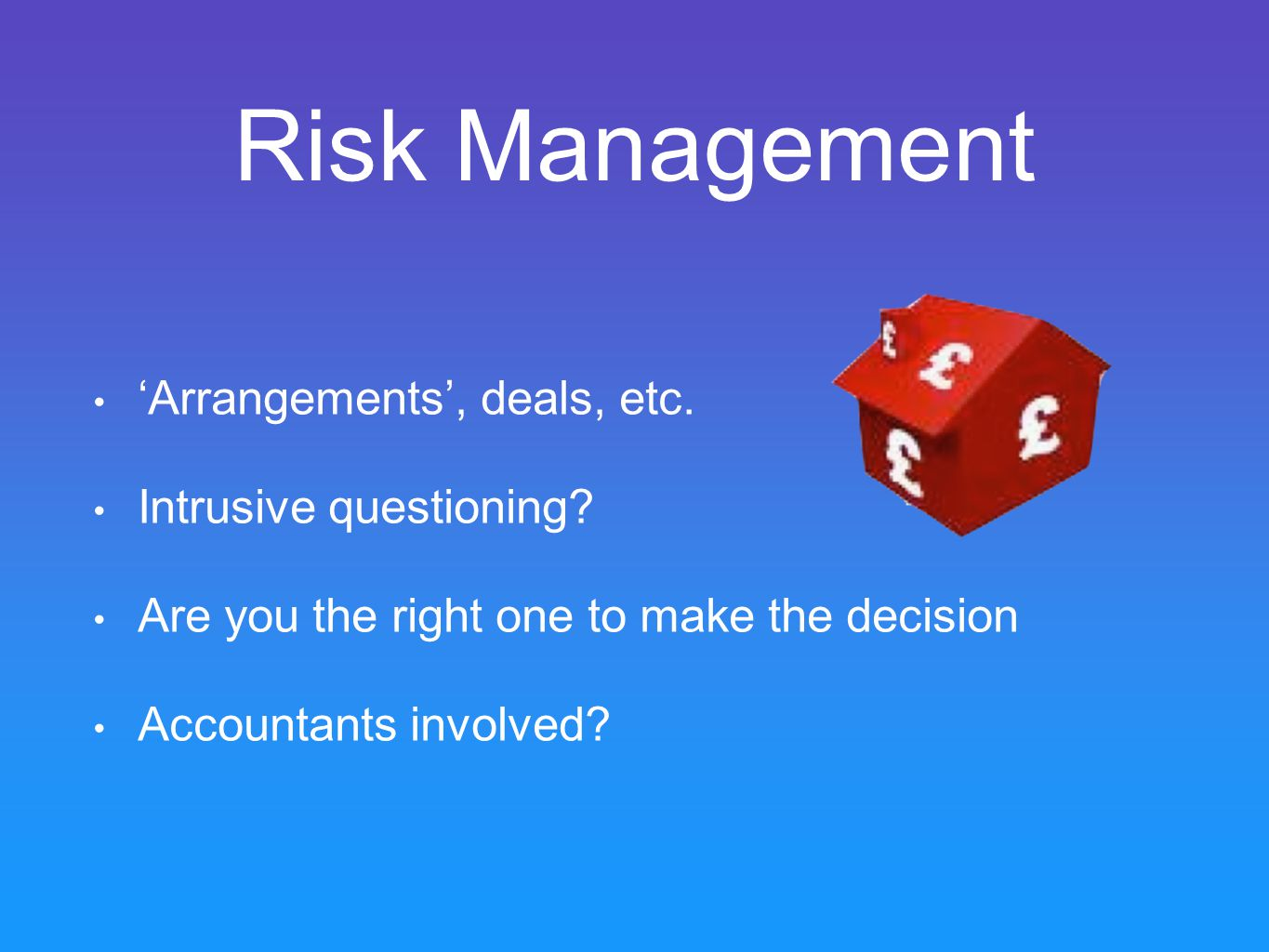 Risk Management 'Arrangements', deals, etc. Intrusive questioning.