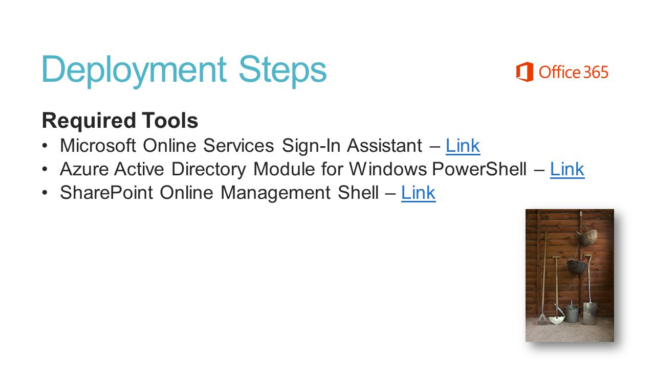 Deployment Steps Required Tools Microsoft Online Services Sign-In Assistant – LinkLink Azure Active Directory Module for Windows PowerShell – LinkLink