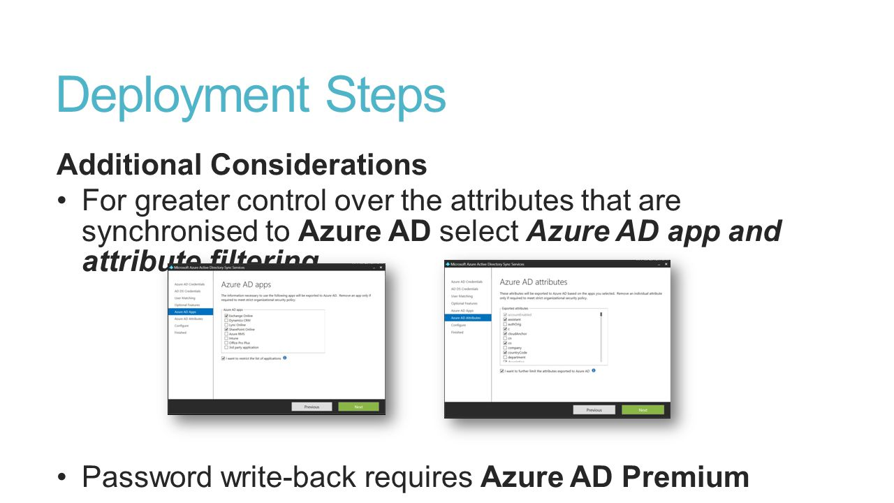 Deployment Steps Additional Considerations For greater control over the attributes that are synchronised to Azure AD select Azure AD app and attribute