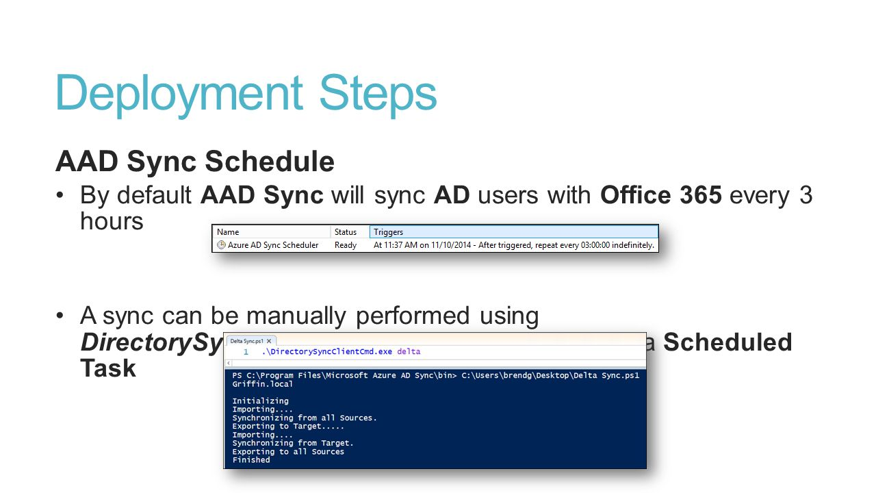 Deployment Steps AAD Sync Schedule By default AAD Sync will sync AD users with Office 365 every 3 hours A sync can be manually performed using Directo