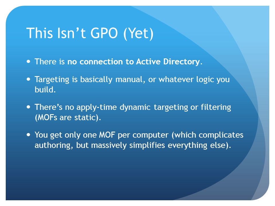 This Isn't GPO (Yet) There is no connection to Active Directory.
