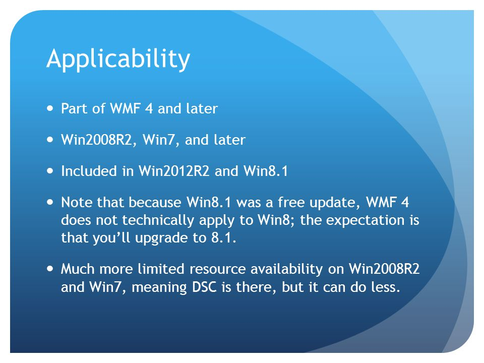 Applicability Part of WMF 4 and later Win2008R2, Win7, and later Included in Win2012R2 and Win8.1 Note that because Win8.1 was a free update, WMF 4 does not technically apply to Win8; the expectation is that you'll upgrade to 8.1.
