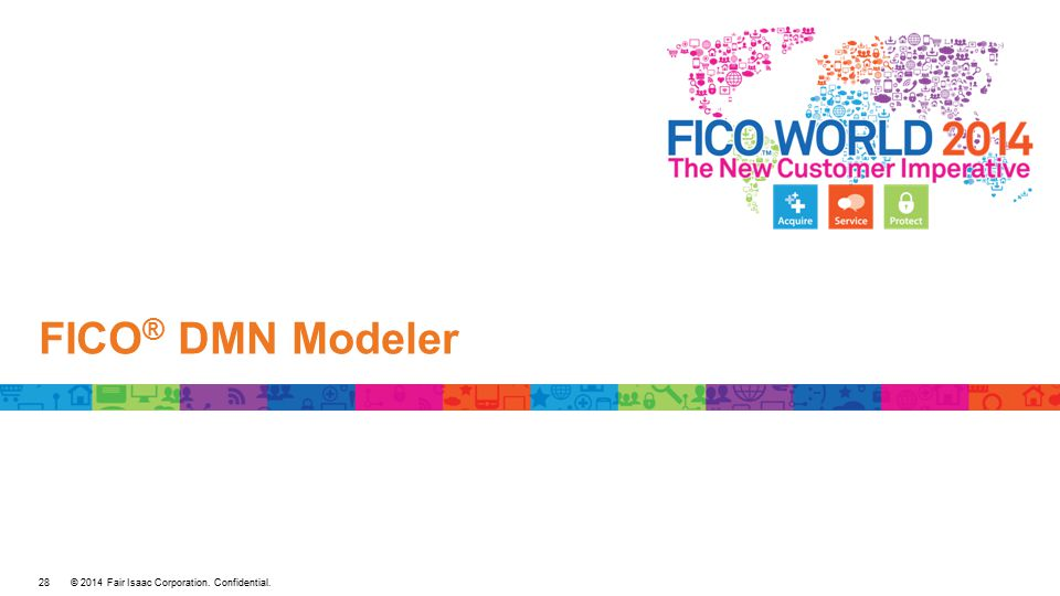 © 2014 Fair Isaac Corporation. Confidential. FICO ® DMN Modeler 28