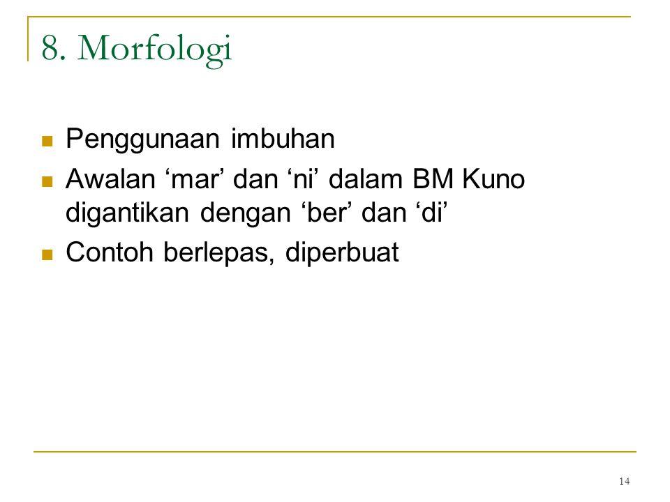 14 8. Morfologi Penggunaan imbuhan Awalan 'mar' dan 'ni' dalam BM Kuno digantikan dengan 'ber' dan 'di' Contoh berlepas, diperbuat