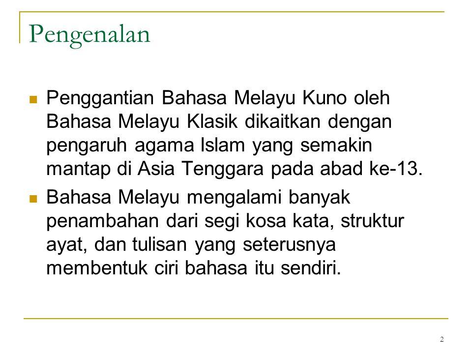 2 Pengenalan Penggantian Bahasa Melayu Kuno oleh Bahasa Melayu Klasik dikaitkan dengan pengaruh agama Islam yang semakin mantap di Asia Tenggara pada