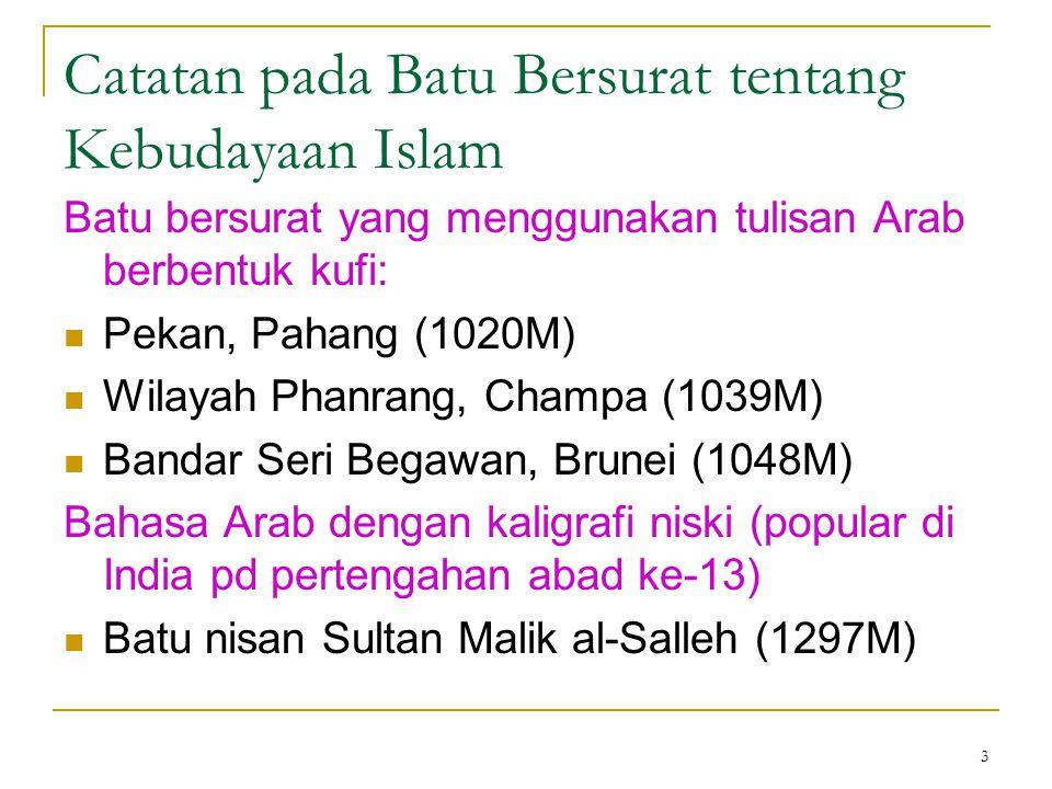 3 Catatan pada Batu Bersurat tentang Kebudayaan Islam Batu bersurat yang menggunakan tulisan Arab berbentuk kufi: Pekan, Pahang (1020M) Wilayah Phanra