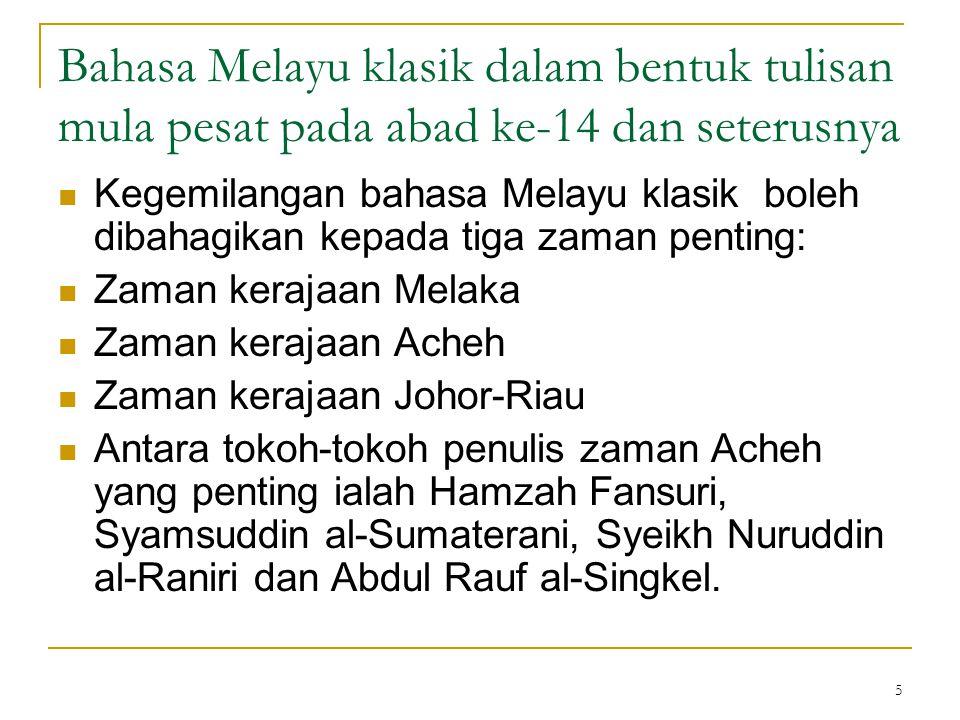 5 Bahasa Melayu klasik dalam bentuk tulisan mula pesat pada abad ke-14 dan seterusnya Kegemilangan bahasa Melayu klasik boleh dibahagikan kepada tiga