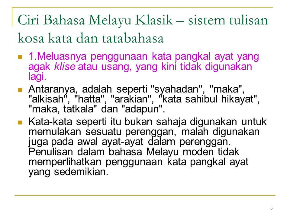 6 Ciri Bahasa Melayu Klasik – sistem tulisan kosa kata dan tatabahasa 1.Meluasnya penggunaan kata pangkal ayat yang agak klise atau usang, yang kini t