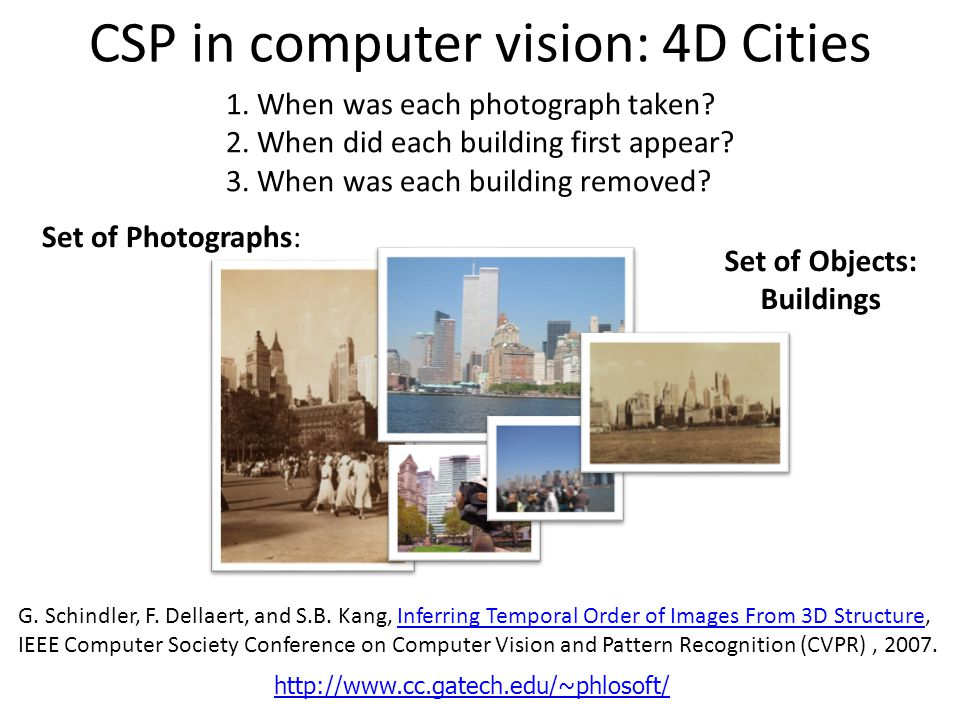 CSP in computer vision: 4D Cities G. Schindler, F. Dellaert, and S.B. Kang, Inferring Temporal Order of Images From 3D Structure, IEEE Computer Societ