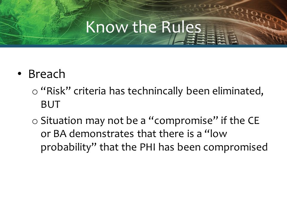 """Know the Rules Breach o """"Risk"""" criteria has technincally been eliminated, BUT o Situation may not be a """"compromise"""" if the CE or BA demonstrates that"""