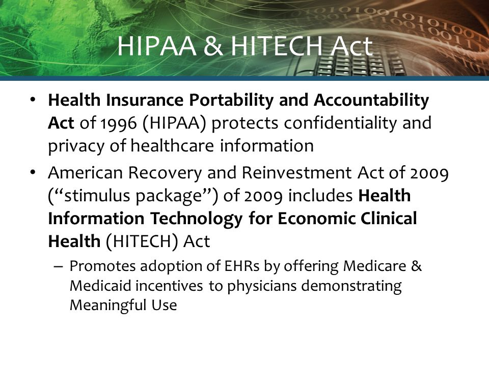 HIPAA & HITECH Act Health Insurance Portability and Accountability Act of 1996 (HIPAA) protects confidentiality and privacy of healthcare information
