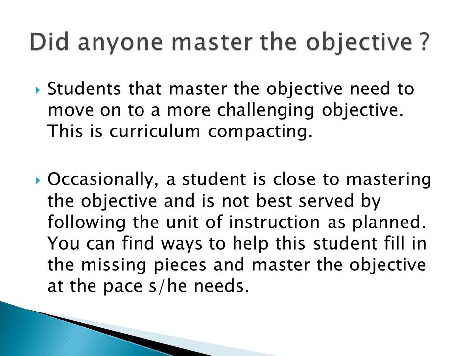  Students that master the objective need to move on to a more challenging objective.