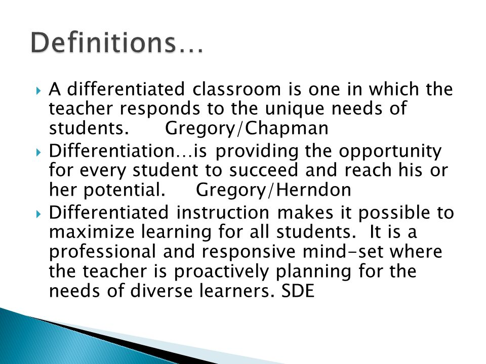 A differentiated classroom is one in which the teacher responds to the unique needs of students.