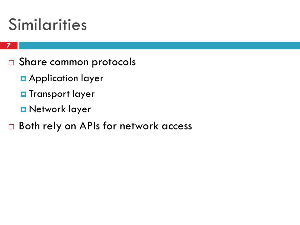 Similarities 7  Share common protocols  Application layer  Transport layer  Network layer  Both rely on APIs for network access