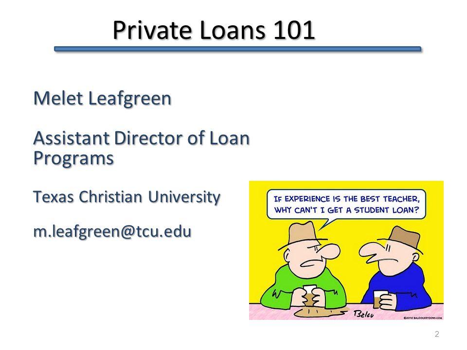 Private Loans 101 - Agenda 13 Code of Conduct & PPA Code of Conduct & PPA What is a private loan, and what isn't.