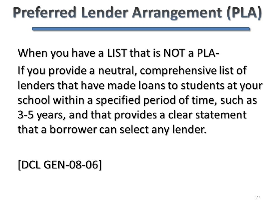 27 When you have a LIST that is NOT a PLA- If you provide a neutral, comprehensive list of lenders that have made loans to students at your school wit