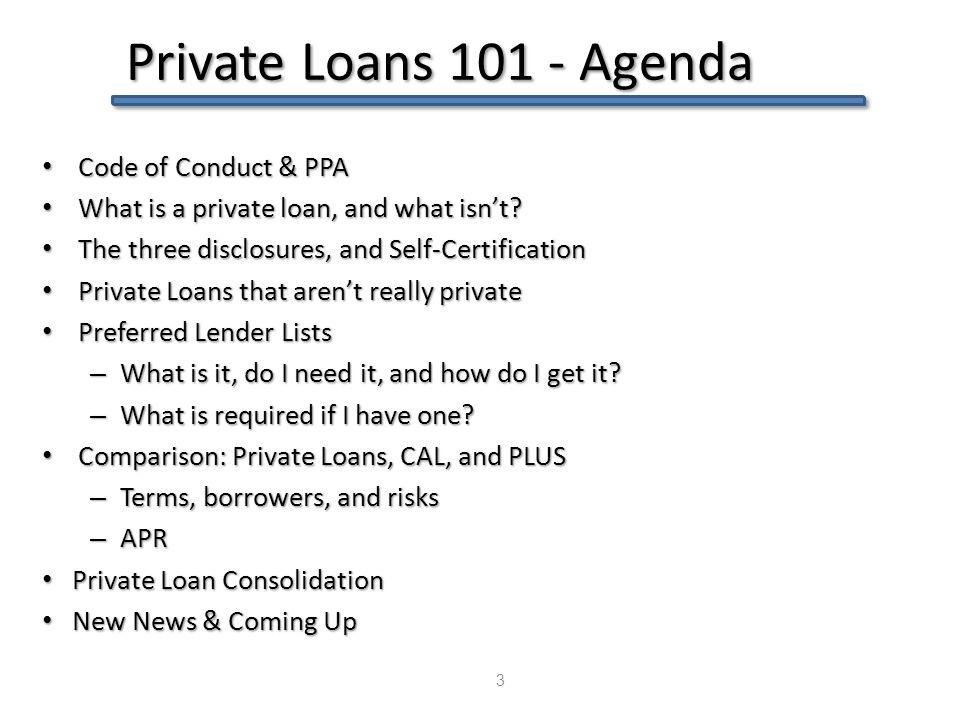 Private Loans 101 - Agenda 24 Code of Conduct & PPA Code of Conduct & PPA What is a private loan, and what isn't.