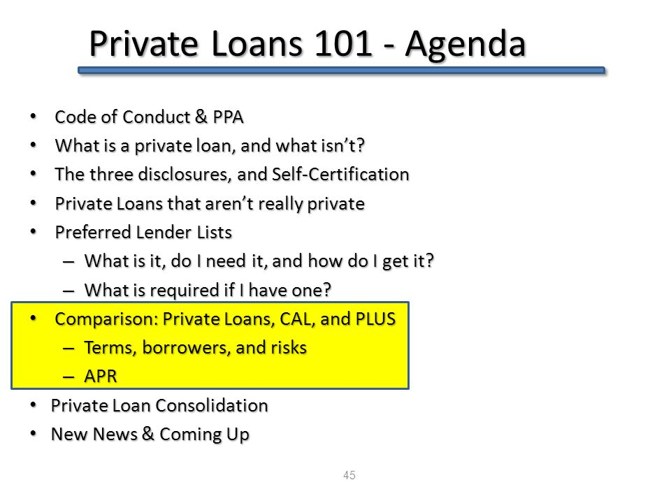 Private Loans 101 - Agenda 45 Code of Conduct & PPA Code of Conduct & PPA What is a private loan, and what isn't? What is a private loan, and what isn