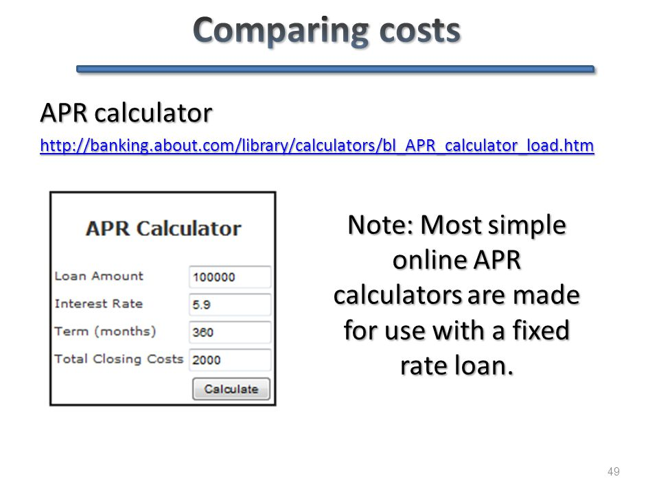 49 APR calculator http://banking.about.com/library/calculators/bl_APR_calculator_load.htm Note: Most simple online APR calculators are made for use wi