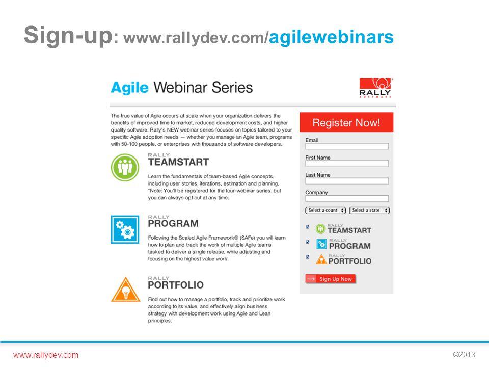 www.rallydev.com ©2013 Sign-up : www.rallydev.com/ agilewebinars