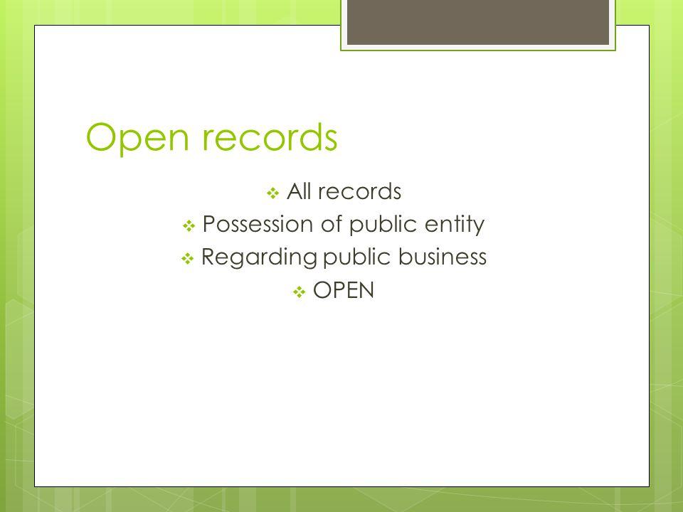 Open records  All records  Possession of public entity  Regarding public business  OPEN