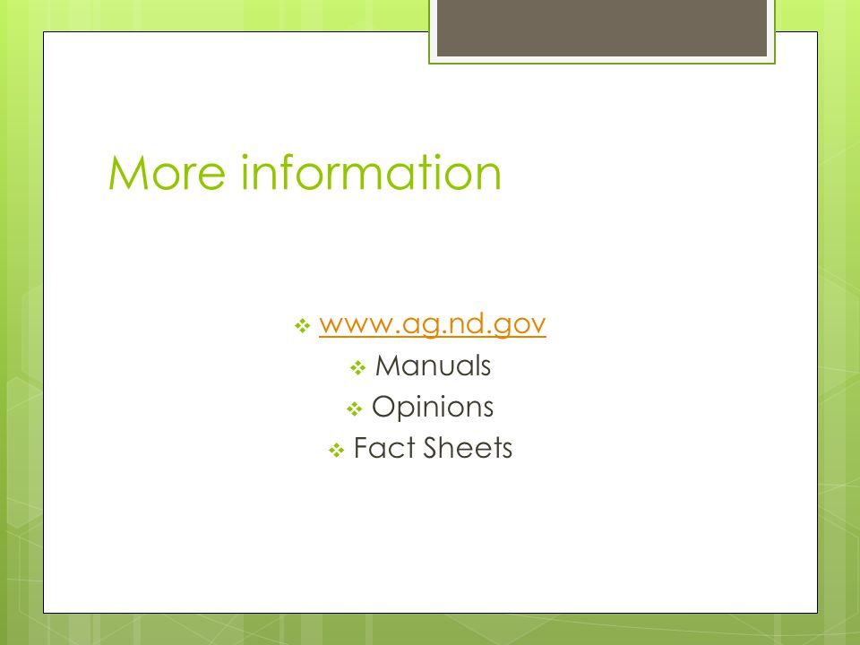 More information  www.ag.nd.gov www.ag.nd.gov  Manuals  Opinions  Fact Sheets