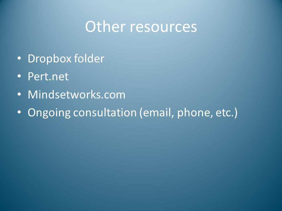 Other resources Dropbox folder Pert.net Mindsetworks.com Ongoing consultation (email, phone, etc.)