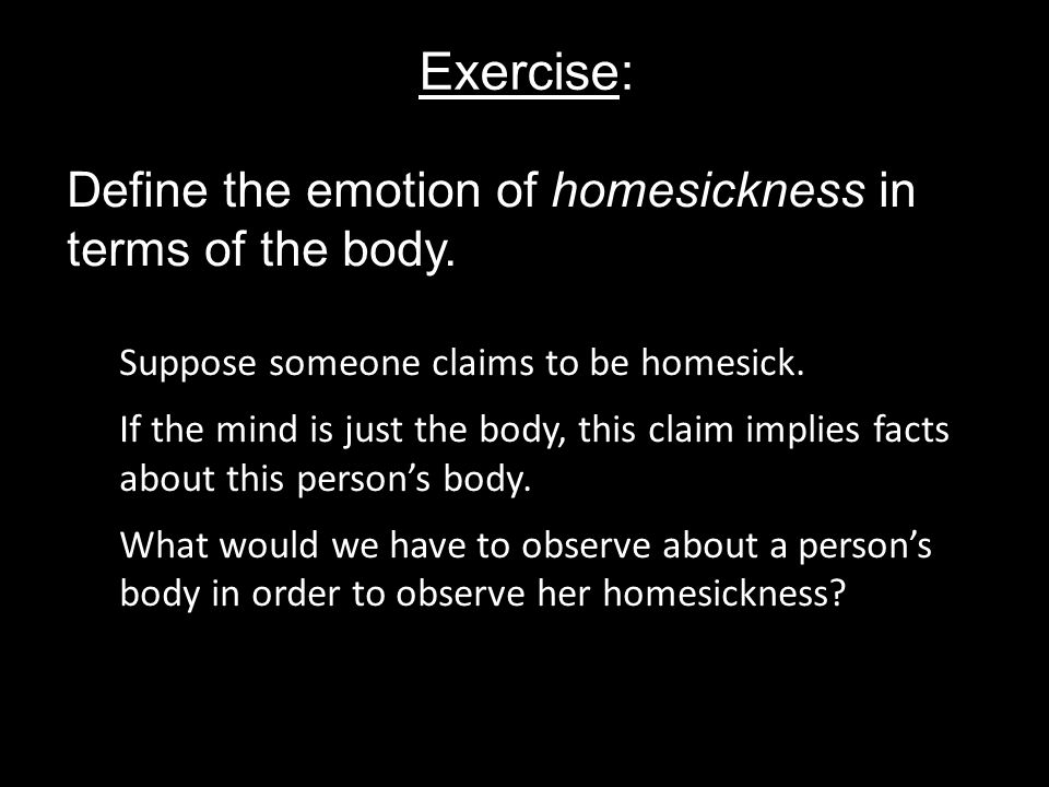 Exercise: Define the emotion of homesickness in terms of the body.