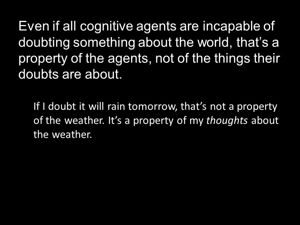 If I doubt it will rain tomorrow, that's not a property of the weather.