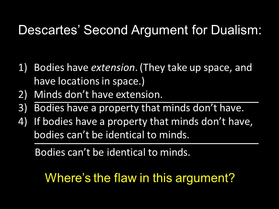 Descartes' Second Argument for Dualism: 1)Bodies have extension.