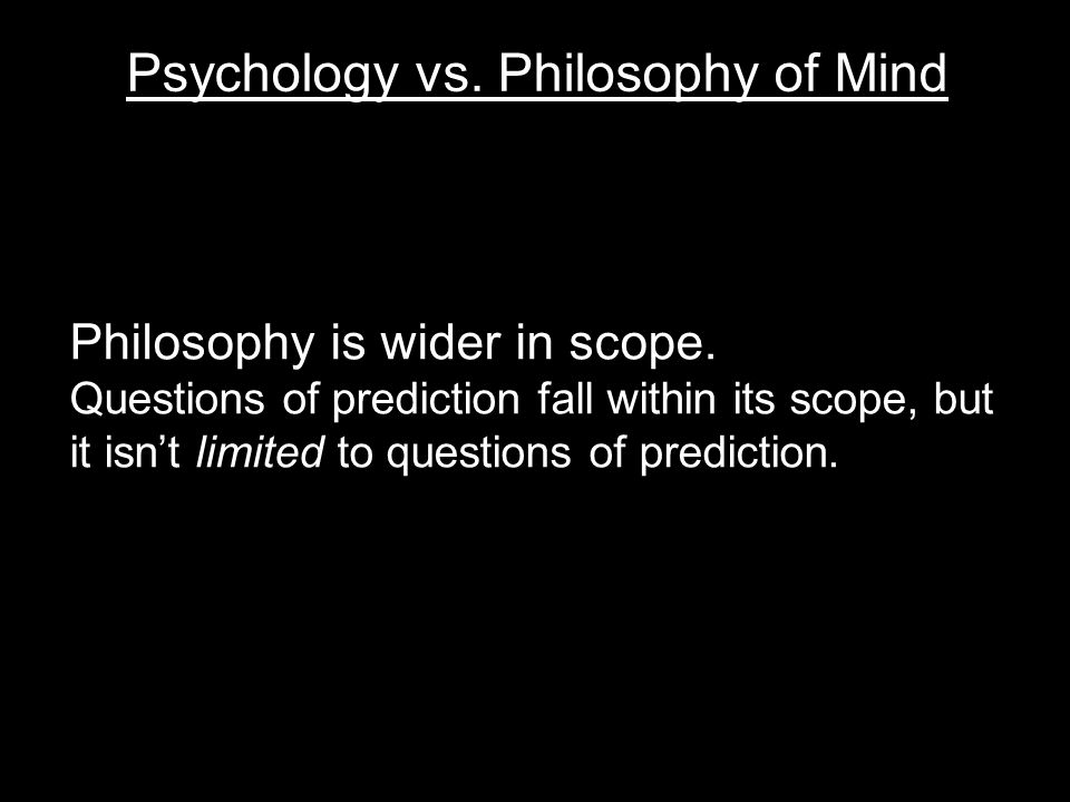 Philosophy is wider in scope.
