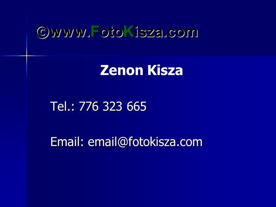 © www.FotoKisza.com Zenon Kisza Tel.: 776 323 665 Tel.: 776 323 665 Email: email@fotokisza.com Email: email@fotokisza.com