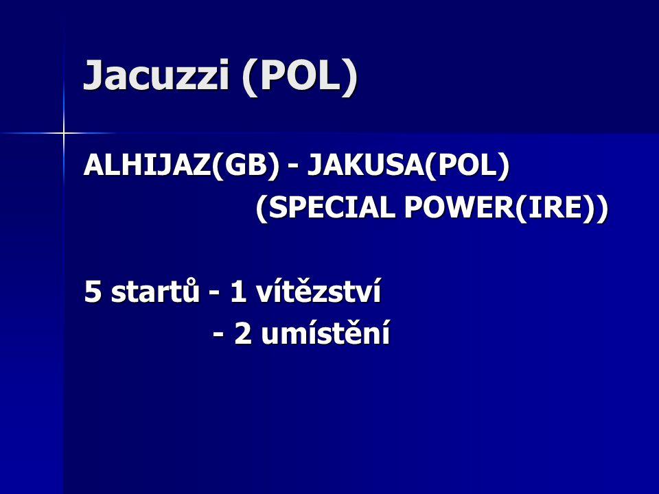 Jacuzzi (POL) ALHIJAZ(GB) - JAKUSA(POL) (SPECIAL POWER(IRE)) (SPECIAL POWER(IRE)) 5 startů - 1 vítězství - 2 umístění - 2 umístění